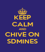 KEEP CALM AND CHIVE ON SDMINES - Personalised Poster A4 size