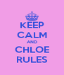 KEEP CALM AND CHLOE RULES - Personalised Poster A4 size