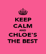 KEEP CALM AND CHLOE'S THE BEST - Personalised Poster A4 size