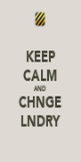 KEEP CALM AND CHNGE LNDRY - Personalised Poster A4 size
