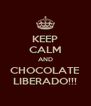 KEEP CALM AND CHOCOLATE LIBERADO!!! - Personalised Poster A4 size