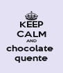 KEEP CALM AND chocolate  quente - Personalised Poster A4 size