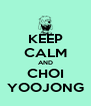 KEEP CALM AND CHOI YOOJONG - Personalised Poster A4 size
