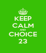 KEEP CALM AND CHOICE 23 - Personalised Poster A4 size