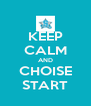 KEEP CALM AND CHOISE START - Personalised Poster A4 size