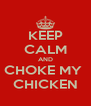 KEEP CALM AND CHOKE MY  CHICKEN - Personalised Poster A4 size