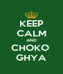 KEEP CALM AND CHOKO  GHYA - Personalised Poster A4 size