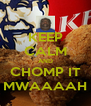 KEEP CALM AND CHOMP IT MWAAAAH - Personalised Poster A4 size