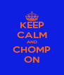 KEEP CALM AND CHOMP ON - Personalised Poster A4 size