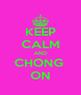 KEEP CALM AND CHONG  ON - Personalised Poster A4 size