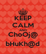 KEEP CALM AND ChoOj@ bHuKh@d - Personalised Poster A4 size