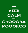 KEEP CALM AND CHOOORA POOORCO - Personalised Poster A4 size