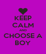 KEEP CALM AND CHOOSE A BOY - Personalised Poster A4 size