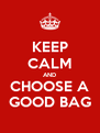 KEEP CALM AND CHOOSE A GOOD BAG - Personalised Poster A4 size