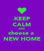 KEEP CALM AND choose a  NEW HOME - Personalised Poster A4 size