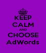 KEEP CALM AND CHOOSE AdWords - Personalised Poster A4 size