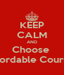 KEEP CALM AND Choose  Affordable Courses - Personalised Poster A4 size