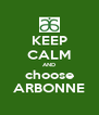 KEEP CALM AND choose ARBONNE - Personalised Poster A4 size