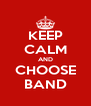 KEEP CALM AND CHOOSE BAND - Personalised Poster A4 size
