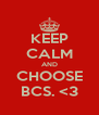 KEEP CALM AND CHOOSE BCS. <3 - Personalised Poster A4 size