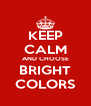 KEEP CALM AND CHOOSE BRIGHT COLORS - Personalised Poster A4 size