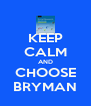 KEEP CALM AND CHOOSE BRYMAN - Personalised Poster A4 size