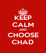 KEEP CALM AND CHOOSE CHAD - Personalised Poster A4 size