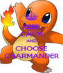 KEEP CALM AND CHOOSE CHARMANDER - Personalised Poster A4 size