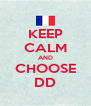 KEEP CALM AND CHOOSE DD - Personalised Poster A4 size