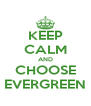 KEEP CALM AND CHOOSE EVERGREEN - Personalised Poster A4 size