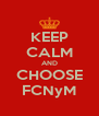 KEEP CALM AND CHOOSE FCNyM - Personalised Poster A4 size