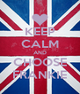 KEEP CALM AND CHOOSE FRANKIE - Personalised Poster A4 size