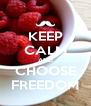KEEP CALM AND CHOOSE FREEDOM - Personalised Poster A4 size