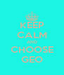 KEEP CALM AND CHOOSE GEO - Personalised Poster A4 size