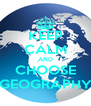 KEEP CALM AND CHOOSE GEOGRAPHY - Personalised Poster A4 size