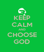 KEEP CALM AND CHOOSE GOD - Personalised Poster A4 size