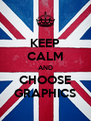 KEEP CALM AND CHOOSE GRAPHICS - Personalised Poster A4 size