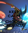 KEEP CALM AND CHOOSE GRENINJA - Personalised Poster A4 size