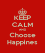 KEEP CALM AND Choose Happines - Personalised Poster A4 size