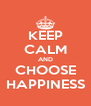KEEP CALM AND CHOOSE HAPPINESS - Personalised Poster A4 size