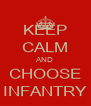 KEEP CALM AND CHOOSE INFANTRY - Personalised Poster A4 size