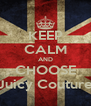 KEEP CALM AND CHOOSE Juicy Couture - Personalised Poster A4 size
