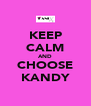 KEEP CALM AND CHOOSE KANDY - Personalised Poster A4 size