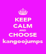 KEEP CALM AND CHOOSE kangoojumps - Personalised Poster A4 size