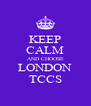 KEEP CALM AND CHOOSE LONDON TCCS - Personalised Poster A4 size