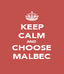 KEEP CALM AND CHOOSE MALBEC - Personalised Poster A4 size