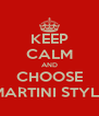 KEEP CALM AND CHOOSE MARTINI STYLE - Personalised Poster A4 size