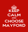 KEEP CALM AND CHOOSE MAYFORD - Personalised Poster A4 size