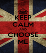 KEEP CALM AND CHOOSE ME - Personalised Poster A4 size