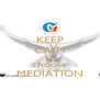 KEEP CALM and choose MEDIATION - Personalised Poster A4 size